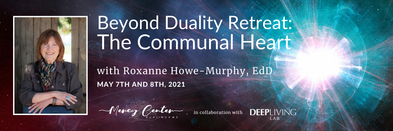 Beyond Duality: The Communal Heart with Roxanne Howe-Murphy, EdD | May 7 & 8, 2021