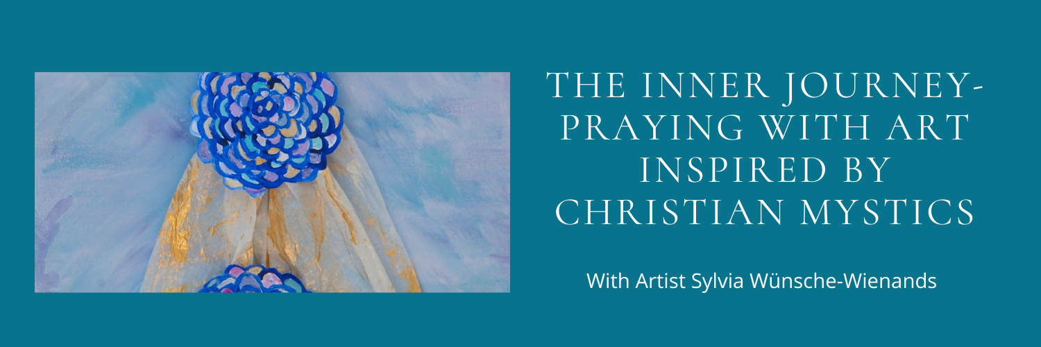 The Inner Journey-Praying with Art Inspired by Christian Mystics. An afternoon of reflection with artist Sylvia Wünsche-Wienands | New Date TBA