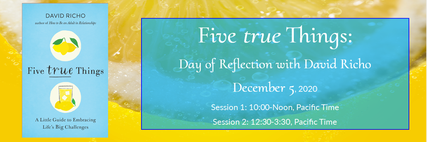 Five True Things: An Online Day of Reflection with David Richo - December 5, 2020
